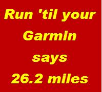 Run til your garmin says 26.2 miles.png